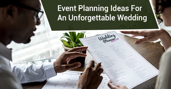 Event Planning Ideas For An Unforgettable Wedding
