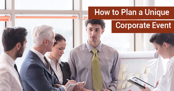 How to Plan a Unique Corporate Event