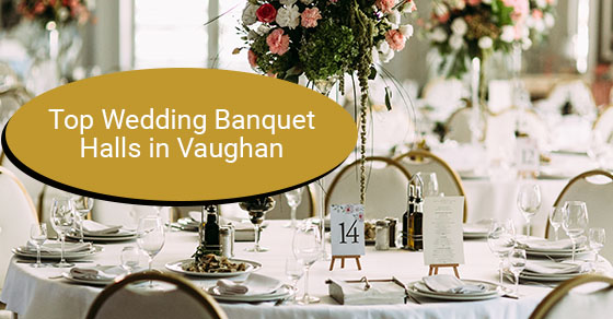 Top 10 wedding halls in vaughan