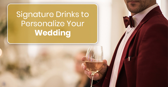 Signature Drinks to Personalize Your Wedding