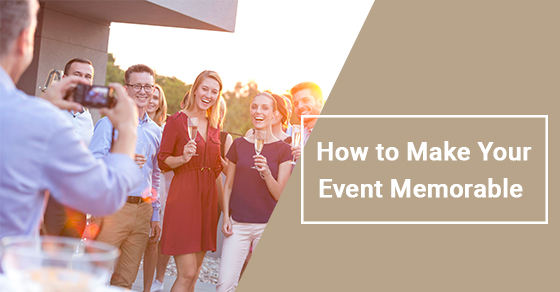 How to Make Your Event Memorable