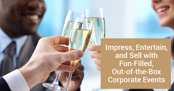 Impress, Entertain, and Sell with Fun-Filled, Out-of-the-Box Corporate Events