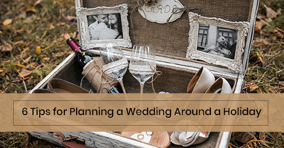 6 Tips for Planning a Wedding Around a Holiday