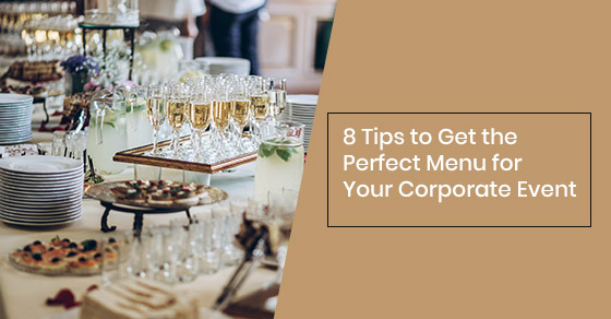 8 Tips to Get the Perfect Menu for Your Corporate Event