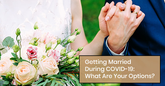 Getting Married During COVID-19: What Are Your Options?