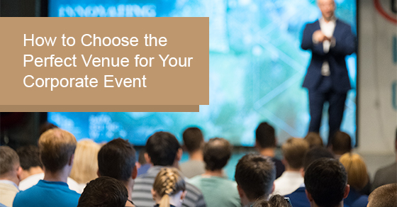 How to choose the perfect venue for your corporate event?