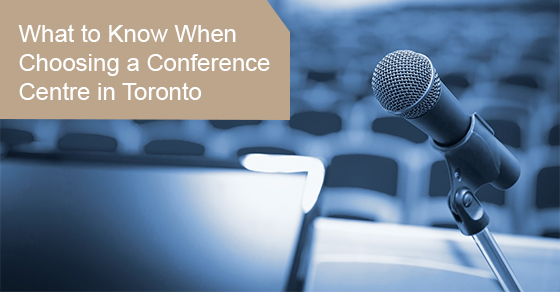 Choosing a conference centre in Toronto