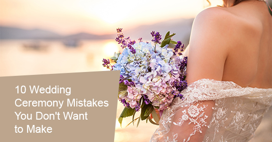 10 Wedding Ceremony Mistakes You Don't Want to Make