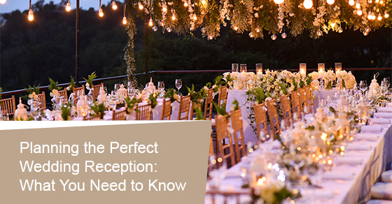 Planning the Perfect Wedding Reception: What You Need to Know