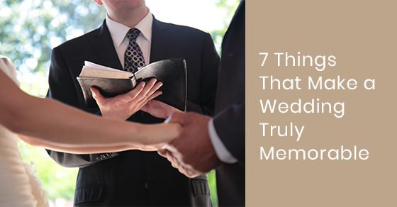7 Things That Make a Wedding Truly Memorable