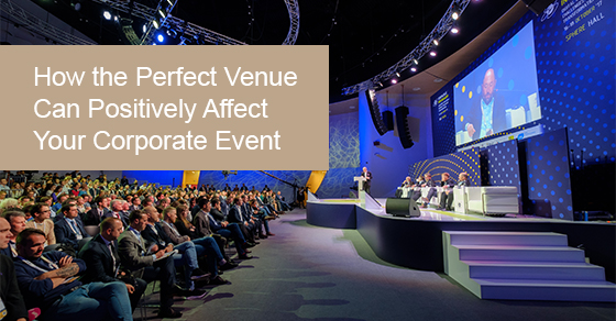 How the Perfect Venue Can Positively Affect Your Corporate Event