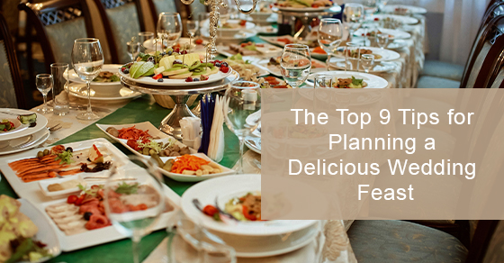 The Top 9 Tips for Planning a Delicious Wedding Feast