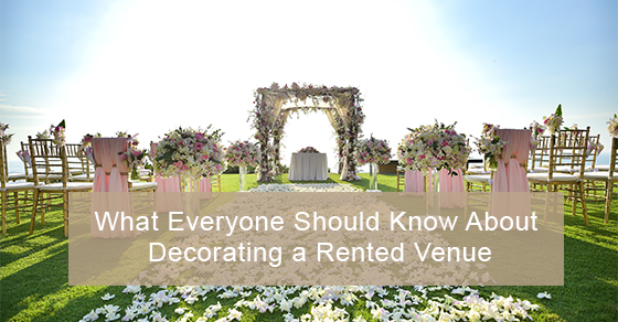 What Everyone Should Know About Decorating a Rented Venue