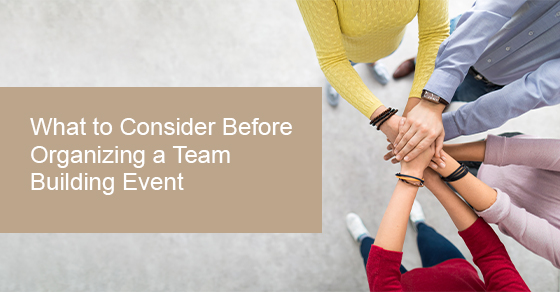 What to Consider Before Organizing a Team Building Event