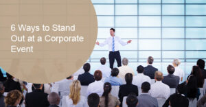 6 Ways to Make an Impact at a Corporate Event