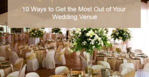 Get the most out of your wedding venue